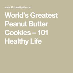 World's Greatest Peanut Butter Cookies – 101 Healthy Life