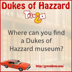 Where can you find a Dukes of Hazzard museum? #DukesofHazzard