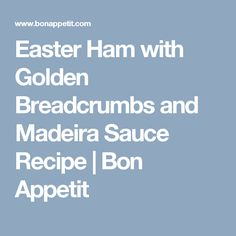 Easter Ham with Golden Breadcrumbs and Madeira Sauce Recipe | Bon Appetit