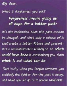 Forgiveness.  I will work on the future and make it bright Gods love will shine through me.
