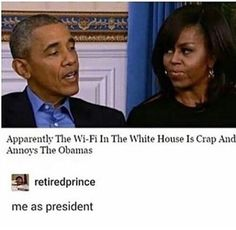 When even as a president...you have slow wifi