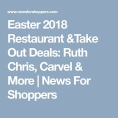 Easter 2018 Restaurant &Take Out Deals: Ruth Chris, Carvel & More   News For Shoppers