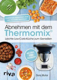 Abnehmen Mit Dem Thermomix Tolle Rezepte Für Leckere Low Carb Gerichte Essen Ohne