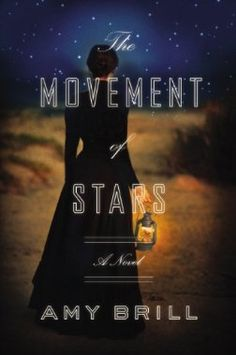 The Movement of Stars: A Novel by Amy Brill