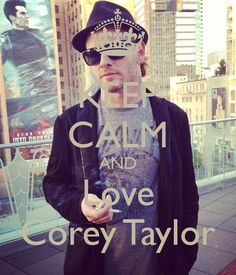 Corey Taylor, I don't think it need to be a demand since  everyone loves him anyway