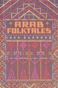 Arab Folktales (Pantheon Fairy Tale and Folklore Library): Inea Bushnaq.