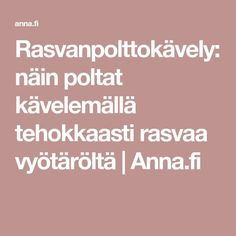 Rasvanpolttokävely: näin poltat kävelemällä tehokkaasti rasvaa vyötäröltä | Anna.fi Fitness Diet, Yoga Fitness, Fitness Motivation, Health Fitness, Exercise Motivation, Health And Beauty, Feel Good, Healthy Life, Food And Drink