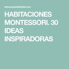 HABITACIONES MONTESSORI. 30 IDEAS INSPIRADORAS