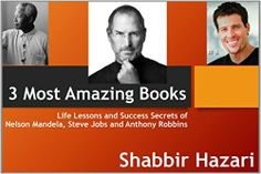 3 Most Amazing Books, Steve Jobs and His Success, Life and Lessons of Nelson Mandela and Anthony Robbins' Life Changing Teachings: Great Inspiration (Inspirational Books Series Book 2) by Shabbir Hazari, http://www.amazon.com/dp/B00L1HHDTW/ref=cm_sw_r_pi_dp_mItOtb0GZYN3B