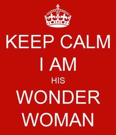 KEEP CALM I AM HIS WONDER WOMAN
