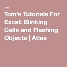 Tom's Tutorials For Excel: Blinking Cells and Flashing Objects | Atlas