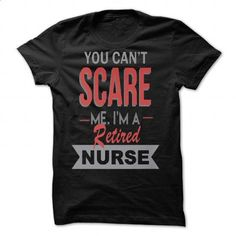You Cant Scare Me Im A Retired Nurse -  Tshirt   - #green shirt #sweater skirt. MORE INFO => https://www.sunfrog.com/Valentines/You-Canampx27t-Scare-Me-Iampx27m-A-Retired-Nurse--Tshirt--85969852-Guys.html?68278