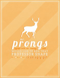 Mr. Prongs agrees with Mr. Moony and would like to add that Professor Snape is an ugly git.