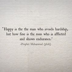 """"""" happy is the man who avoids hardship, but how fine is the man who is afflicted but shows endurance"""" prophet Muhammad (peace be upon Him) #Islam Quotes quotes life quotes true Islam in quotes lovely quotes amazing quotes"""