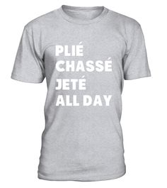 """# Dance T-Shirt Plie Chasse Jete All Day .  Special Offer, not available in shops      Comes in a variety of styles and colours      Buy yours now before it is too late!      Secured payment via Visa / Mastercard / Amex / PayPal      How to place an order            Choose the model from the drop-down menu      Click on """"Buy it now""""      Choose the size and the quantity      Add your delivery address and bank details      And that's it!      Tags: Dancers show your love and appreciation for…"""