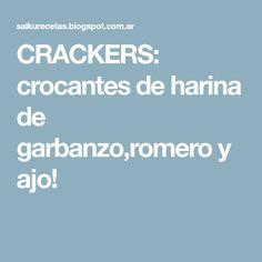 CRACKERS: crocantes de harina de garbanzo,romero y ajo! Recipes, Empanadas, Gram Flour, No Flour Recipes, Garlic, Cook, Pretzels, Healthy Food, Eating Clean