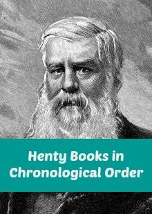 G.A. Henty Books in Order for History Immersion