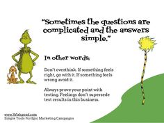"""""""Sometimes the questions are  complicated and the answers  In other words:  Don't overthink. If something feels  right, go..."""