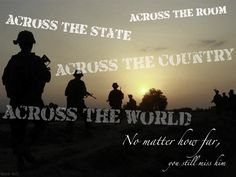 """""""Across the room, across the state,  across the country, across the world; no matter how far you still miss him. - MilitaryAvenue.com"""