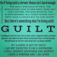 G U I L T Www.Facebook.Com/mrswelcheswarriors #spoonie #chronicillness  *MY ILLNESS IS NOT MY FAULT