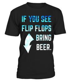 # If You See Flip Flops Bring Beer Summer Relax T-Shirt .  Special Offer, not available in shops      Comes in a variety of styles and colours      Buy yours now before it is too late!      Secured payment via Visa / Mastercard / Amex / PayPal      How to