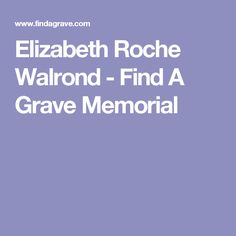 Elizabeth Roche Walrond - Find A Grave Memorial My 15th Great Grandmother :)