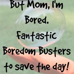 But Mom, I'm Bored! Try the Boredom Busters ideas