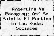 http://tecnoautos.com/wp-content/uploads/imagenes/tendencias/thumbs/argentina-vs-paraguay-asi-se-palpita-el-partido-en-las-redes-sociales.jpg Argentina vs Paraguay. Argentina vs Paraguay: así se palpita el partido en las redes sociales, Enlaces, Imágenes, Videos y Tweets - http://tecnoautos.com/actualidad/argentina-vs-paraguay-argentina-vs-paraguay-asi-se-palpita-el-partido-en-las-redes-sociales/