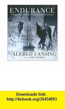 Endurance Publisher Blackstone Audio Inc.; Unabridged edition Alfred Lansing ,   ,  , ASIN: B004N7UU8I , tutorials , pdf , ebook , torrent , downloads , rapidshare , filesonic , hotfile , megaupload , fileserve