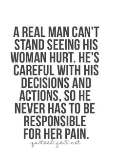 A real man won't deliberately hurt someone because he's to much of a coward to change his lying cheating ways.