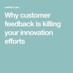 Why customer feedback is killing your innovation efforts