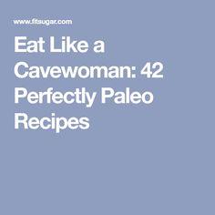 Eat Like a Cavewoman: 42 Perfectly Paleo Recipes