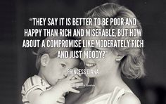 They say it is better to be poor and happy than rich and miserable, but how about a compromise like moderately rich and just moody