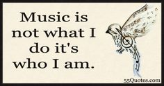 Music is not what I do it's who I am.