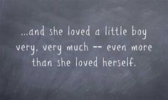 ...and she loved a little boy very, very much -- even more than...
