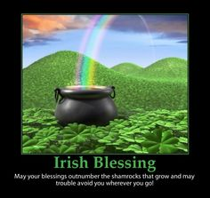 May your blessings outnumber the Shamrocks that grow, and may trouble avoid you wherever you go - St. Patrick's day