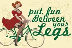 Put Fun Between Your Legs - Bicycle Art Print - get your prints for Christmas!