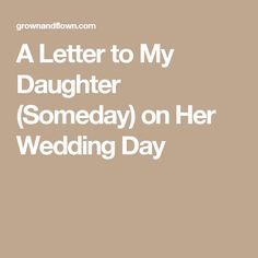 A Letter to My Daughter (Someday) on Her Wedding Day