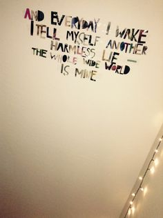 In love with the lyrics I just put on my ceiling. ♡