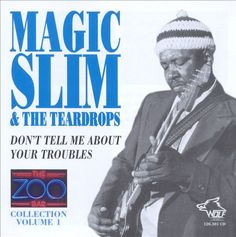 Magic Slim & The Teardrops | Don't Tell Me About Your Troubles | CD 10528 | http://catalog.wrlc.org/cgi-bin/Pwebrecon.cgi?BBID=15798744