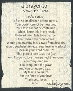 A Prayer to Conquer Fear- for those moments of life when fear threatens to suffocate us Fear Quotes, Prayer Quotes, Life Quotes, Faith Prayer, My Prayer, Prayer Changes Things, Christian Prayers, Bible Prayers, Morning Prayers