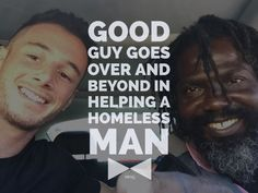 A couple of weeks ago I saw a video of a good guy going out of his way helping a homeless man. I knew I had to get to know him.