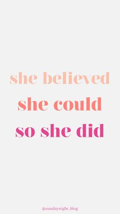 "Motivational wallpaper ""she believed, she could, so she did"""