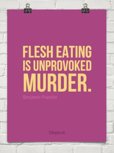 Flesh eating  is unprovoked murder. by Benjamin Franklin #130426