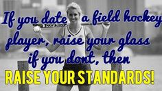 """""""If you date a field hockey player, then raise your glass. Dating Memes, Dating Quotes, Field Hockey Problems, Field Hockey Quotes, Team Quotes, Hockey Pictures, Raise Your Standards, Hockey World, Patrick Kane"""