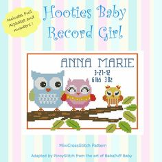 Easy cross stitch roject for your baby record. Includes full alphabet and								 numbers to customize your baby's name.								 								 Mini Cross Stitch Pattern:				Hooties Baby Record Girl