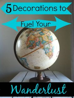 5 Decorations to Fuel Your Wanderlust