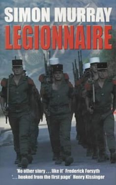 Legionnaire: The Real Life Story of an Englishman in the French Foreign Legion: Amazon.co.uk: Simon Murray: 9780330485807: Books