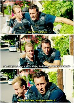 hawaii five 0 mcdanno scott caan alex o'loughlin H50: 5x01 lmao I can't steve drives danny's car so much that after he gets SHOT IN THE DAMN THIGH he still feels like he needs to point out he won't be able to drive this time I MEAN GEE YOU THINK????? this perfect size difference