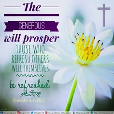 The generous will prosper; those who refresh others will themselves be refreshed. Proverbs 11:25 NLT